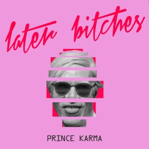 The Prince Karma — Later Bitches   WRadio